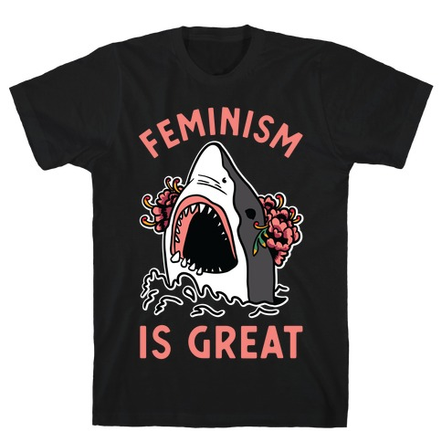 Feminism is Great Shark T-Shirt
