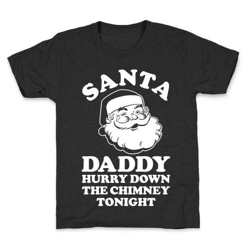 Santa Daddy Hurry Down The Chimney Tonight Kids T-Shirt