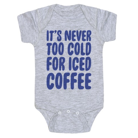 It's Never Too Cold for Iced Coffee Baby Onesy