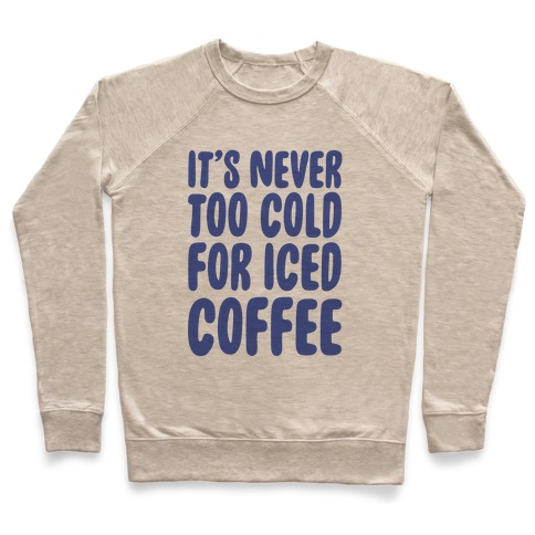 It's Never Too Cold for Iced Coffee Pullover