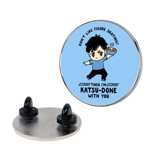 Don't Like Figure Skating Then I'm Kats-Done with You pin