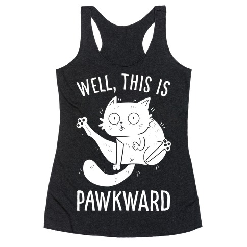 Well, This Is Pawkward Racerback Tank Top