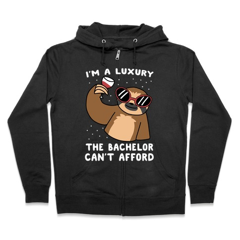 I'm a Luxury the Bachelor Can't Afford Zip Hoodie