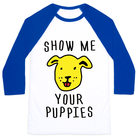 Show Me Your Puppies Baseball Tee