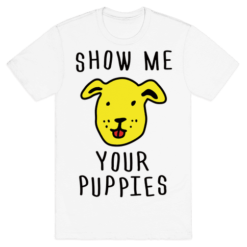 Show Me Your Puppies Mens T-Shirt