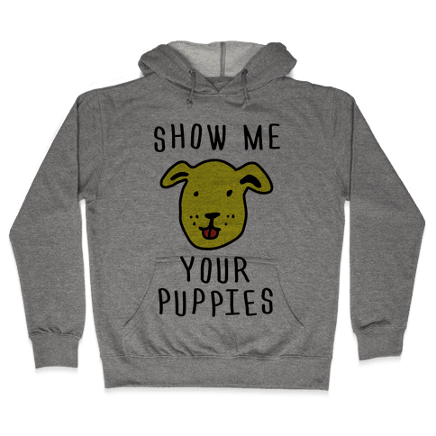 Show Me Your Puppies Hooded Sweatshirt