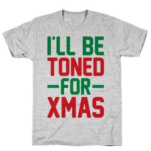 I'll Be Toned For Xmas Mens T-Shirt