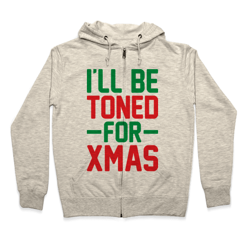 I'll Be Toned For Xmas Zip Hoodie