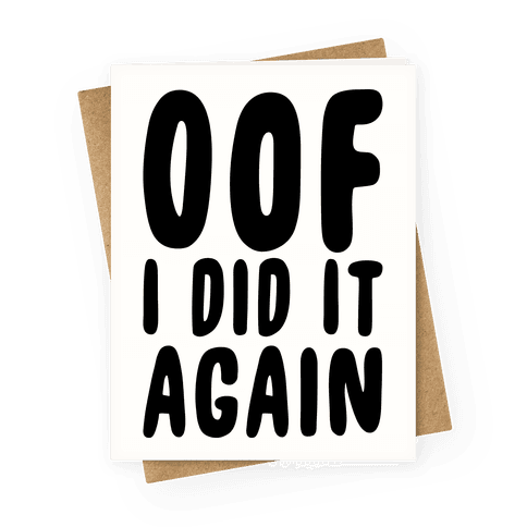 Oof I Did it Again Greeting Card