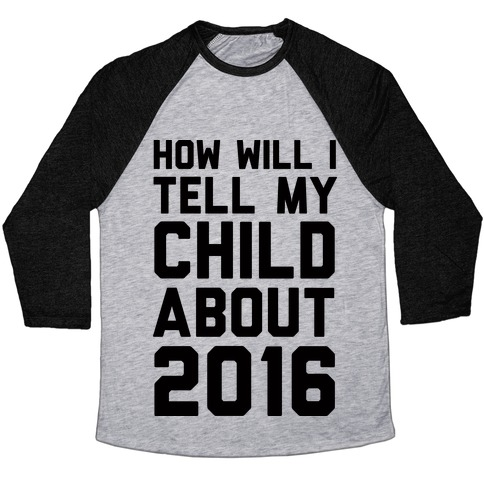 How Will I Tell My Child About 2016 Baseball Tee