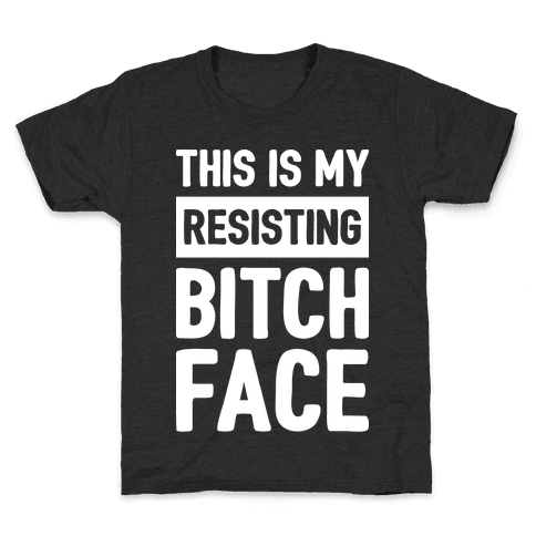 This Is My Resisting Bitch Face Kids T-Shirt