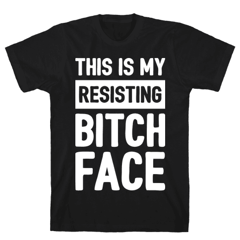 This Is My Resisting Bitch Face Mens T-Shirt