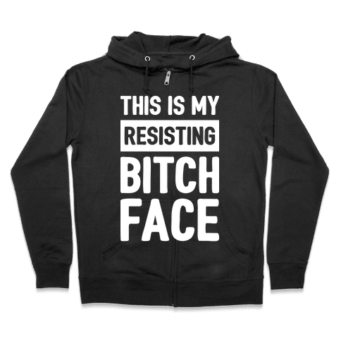 This Is My Resisting Bitch Face Zip Hoodie
