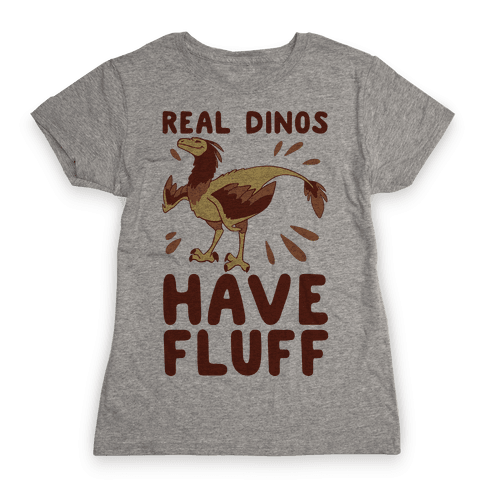 Real Dinos Have Fluff Womens T-Shirt