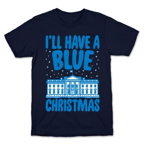 I'll Have A Blue Christmas Political Parody White Print T-Shirt