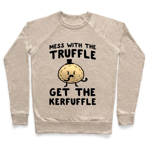 Mess with the Truffle get the Kerfuffle Pullover