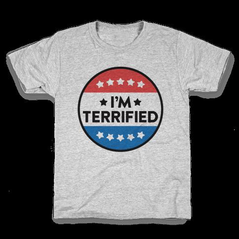 I'm Terrified Political Button Kids T-Shirt