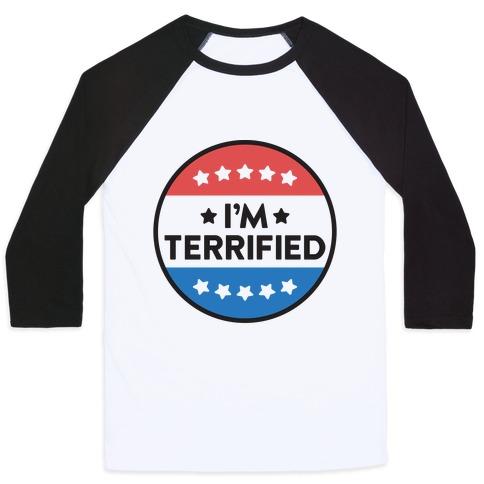 I'm Terrified Political Button Baseball Tee