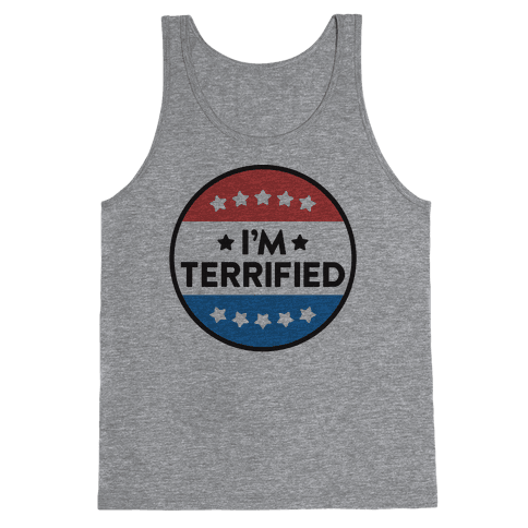 I'm Terrified Political Button Tank Top