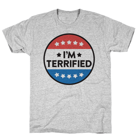 I'm Terrified Political Button Mens T-Shirt
