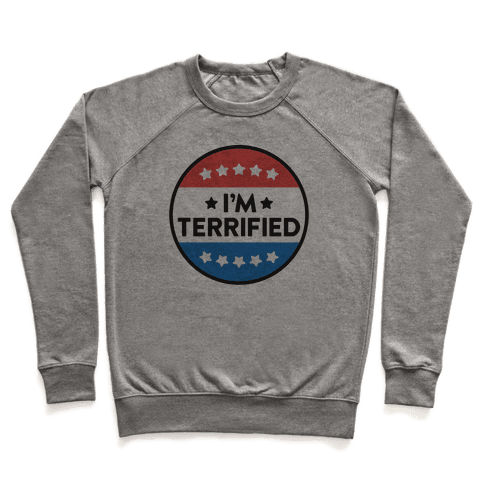 I'm Terrified Political Button Pullover