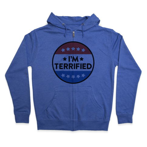 I'm Terrified Political Button Zip Hoodie