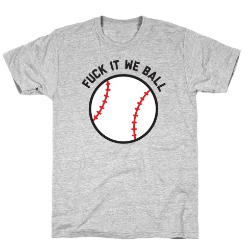 F*** It We Ball (Baseball) T-Shirt