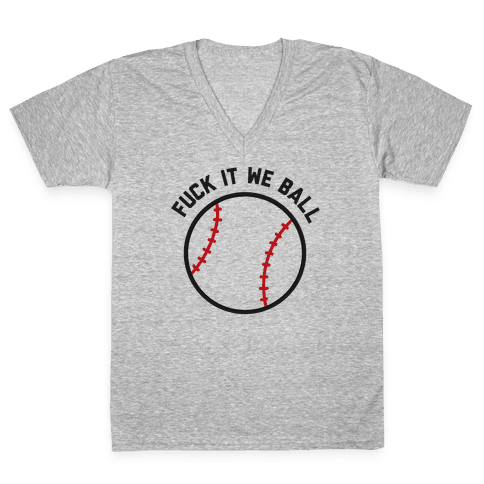 F*** It We Ball (Baseball) V-Neck Tee Shirt