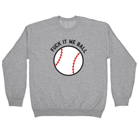 F*** It We Ball (Baseball) Pullover