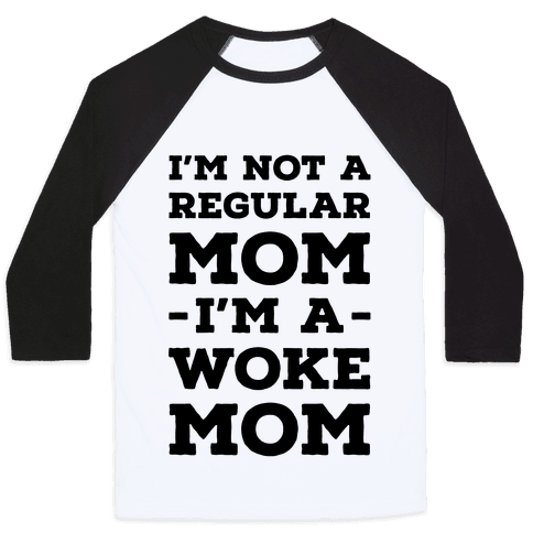 I'm Not a Regular Mom I'm a Woke Mom Baseball Tee