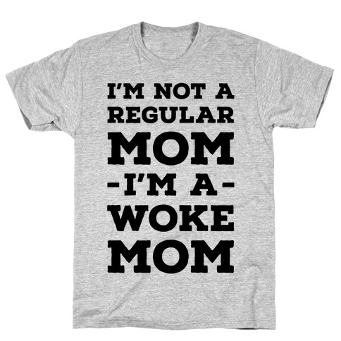 I'm Not a Regular Mom I'm a Woke Mom Mens T-Shirt