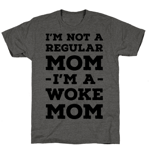 Im Not a Regular Mom Im a Woke Mom