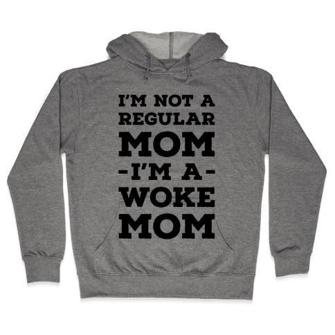 I'm Not a Regular Mom I'm a Woke Mom Hooded Sweatshirt