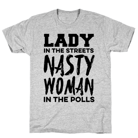 Lady in the Streets Nasty Woman in the Polls Mens T-Shirt