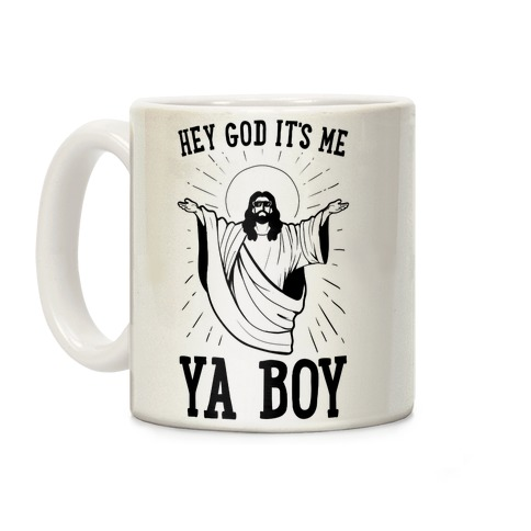 Hey God It's Me, Ya Boy Coffee Mug