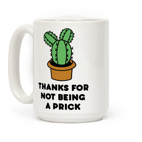 Thanks For Not Being A Prick Coffee Mug