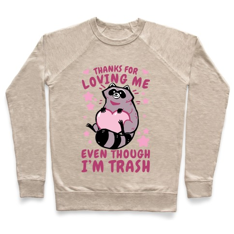 Thanks For Loving Me Even Though I'm Trash Pullover
