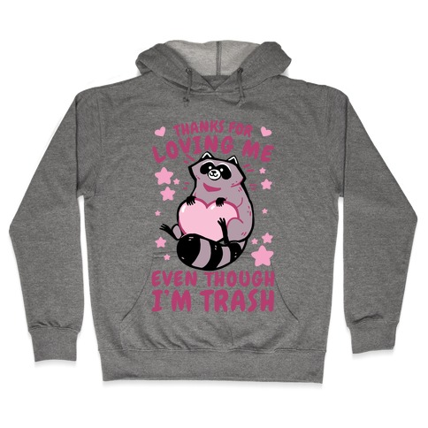 Thanks For Loving Me Even Though I'm Trash Hooded Sweatshirt