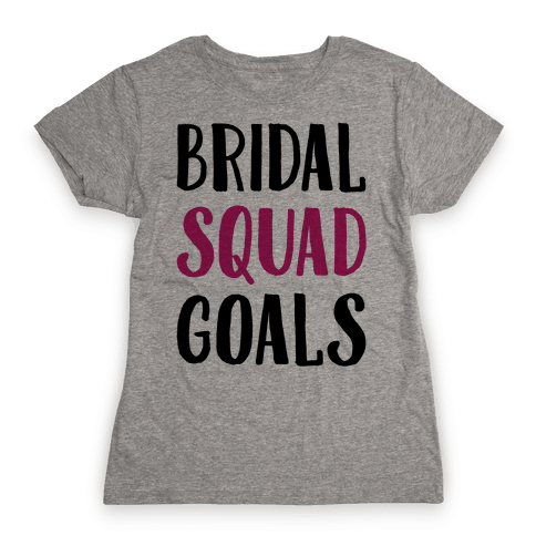 Bridal Squad Goals Womens T-Shirt