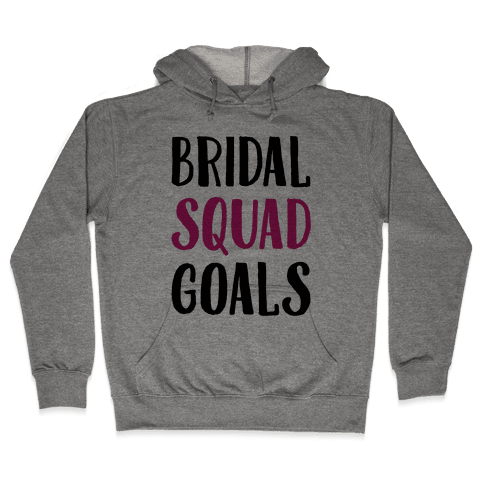 Bridal Squad Goals Hooded Sweatshirt