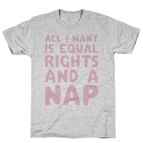 All I Want Is Equal Rights And A Nap Mens T-Shirt