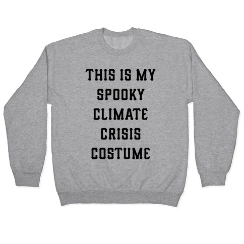 This is My Spooky Climate Crisis Costume Pullover
