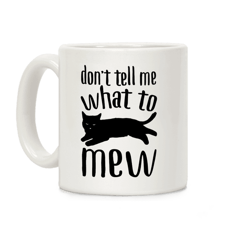 Don't Tell Me What To Mew Coffee Mug