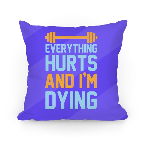 Everything Hurts And I'm Dying Pillow