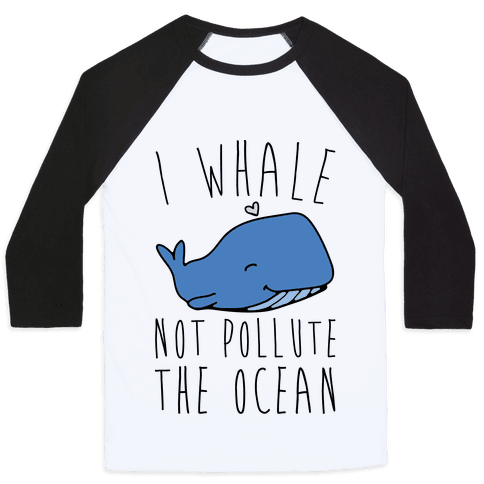I Whale Not Pollute The Ocean Baseball Tee