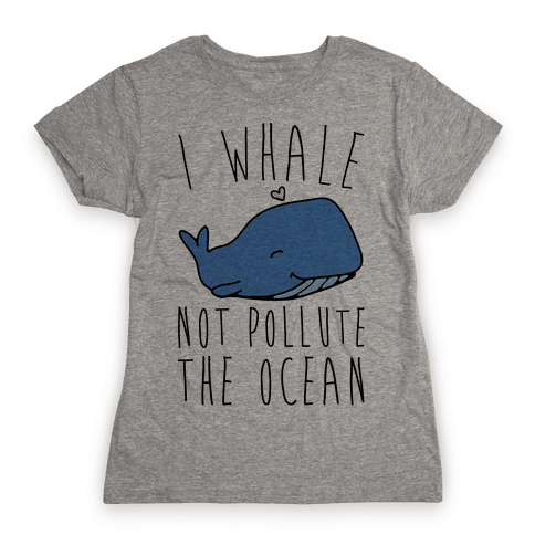 I Whale Not Pollute The Ocean Womens T-Shirt