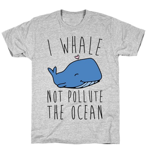 I Whale Not Pollute The Ocean T-Shirt