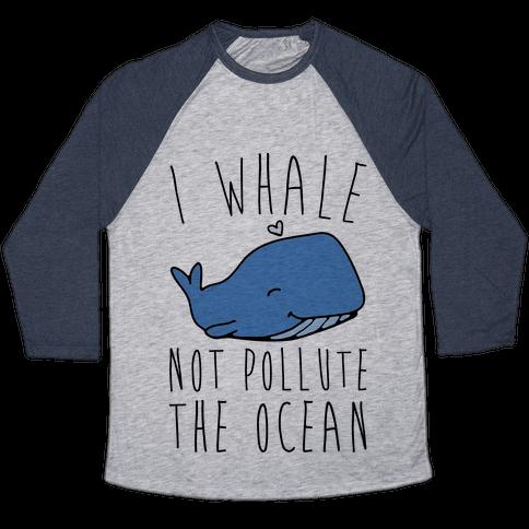 I Whale Not Pollute The Ocean Baseball Tee