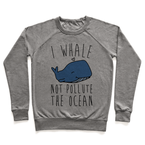 I Whale Not Pollute The Ocean Pullover