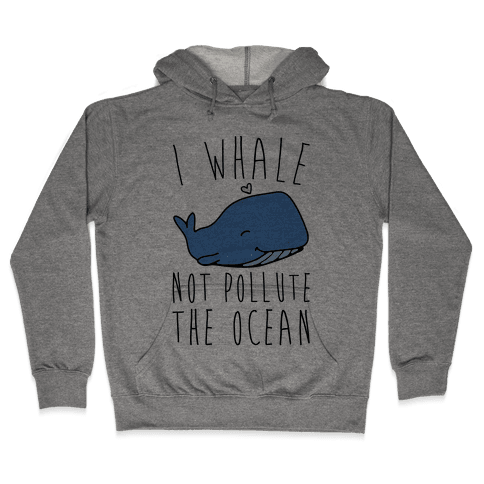 I Whale Not Pollute The Ocean Hooded Sweatshirt